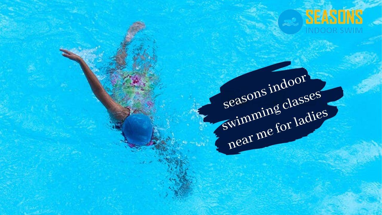 seasons indoor swimming classes near me for ladies